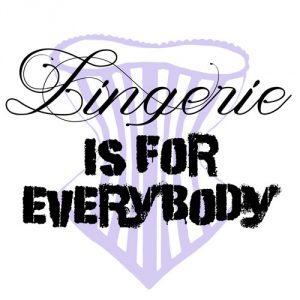 Introducing Our Latest Project: Lingerie is for Everybody!