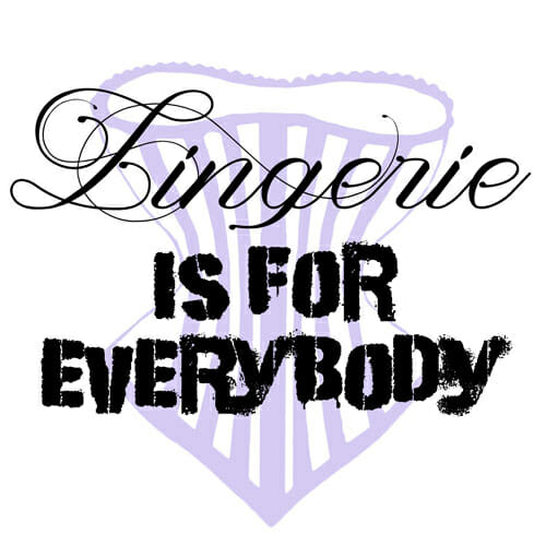 Lingerie is for Everybody