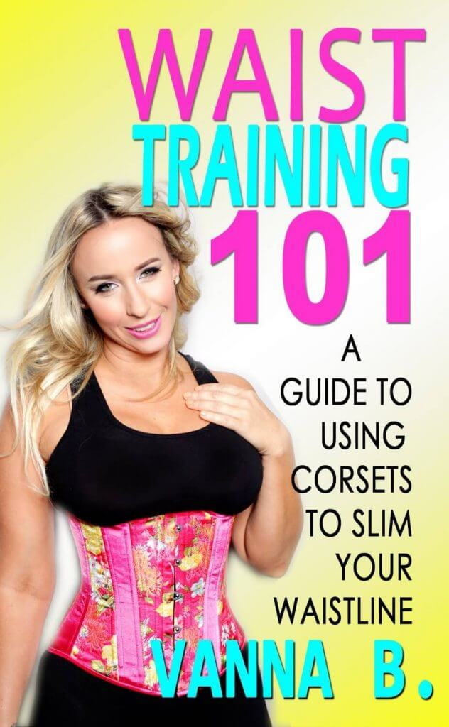 Waist Training 101 by Vanna B.